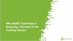 Why Mobile Technology is Becoming a Disruptor in the Trucking Industry Webinar